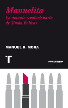 MANUELITA. LA AMANTE REVOLUCIONARIA DE SIMON BOLIVAR