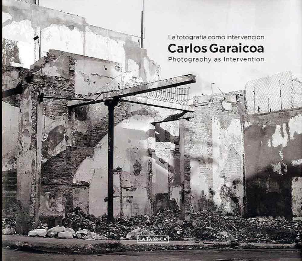 CARLOS GARAICOA. LA FOTOGRAFIA COMO INTERVENCION