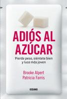 ADIOS AL AZUCAR. PIERDE PESO, SIENTETE BIEN Y LUCE MAS JOVEN