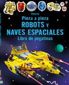 ROBOTS Y NAVES ESPACIALES. PIEZA A PIEZA