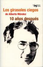 LOS GIRASOLES CIEGOS DE ALBERTO MENDEZ. 10 AÑOS DESPUES