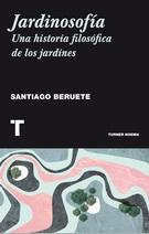JARDINOSOFIA. UNA HISTORIA FILOSOFICA DE LOS JARDINES