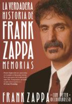 VERDADERA HISTORIA DE FRANK ZAPPA, LA. MEMORIAS