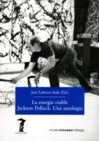 LA ENERGIA VISIBLE. JACKSON POLLOCK. UNA ANTOLOGIA