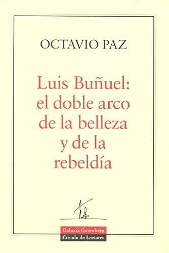 LUIS BUÑUEL. EL DOBLE ARCO DE LA BELLEZA Y DE LA REBELDIA