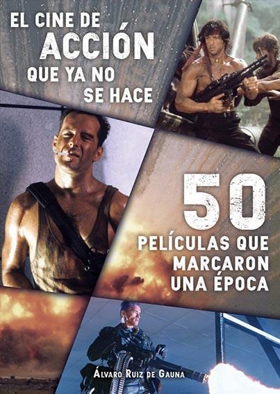 CINE DE ACCION QUE YA NO SE HACE, EL: 50 PELICULAS QUE MARCA