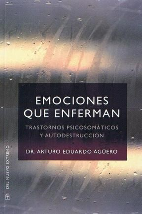 EMOCIONES QUE ENFERMAN. TRASTORNOS PSICOSOMATICOS Y AUTODEST