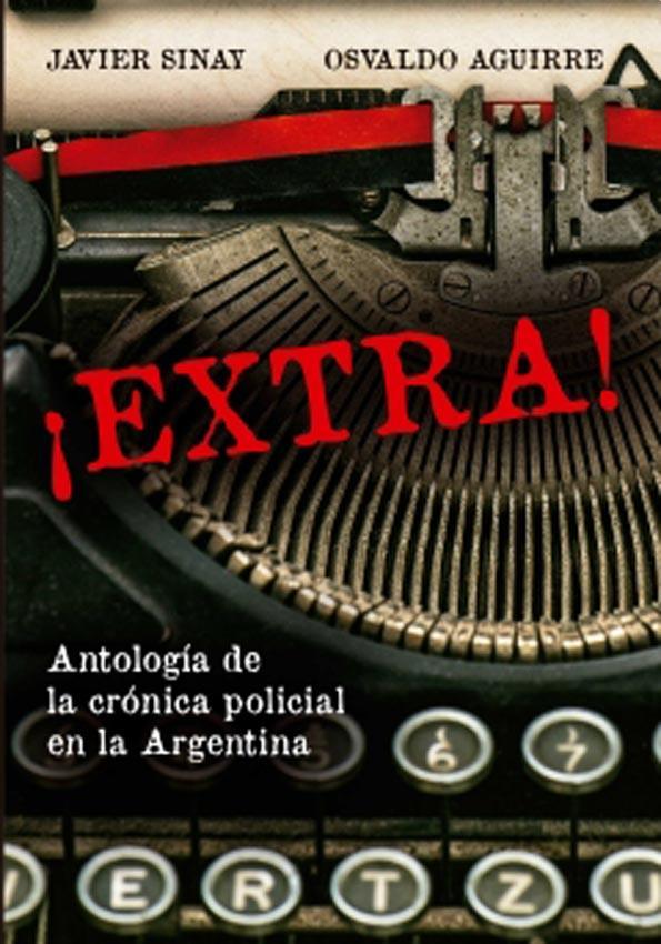 EXTRA. ANTOLOGIA DE LA CRONICA POLICIAL EN ARGENTINA