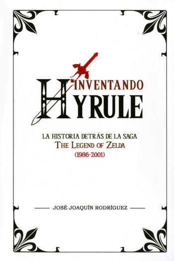 INVENTANDO HYRULE. LA HISTORIA DETRAS DE LA SAGA