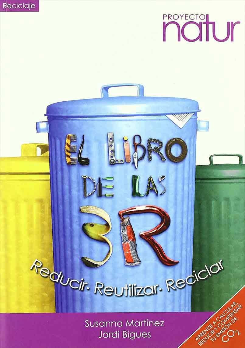 EL LIBRO DE LAS 3R. REDUCIR REUTILIZAR RECICLAR