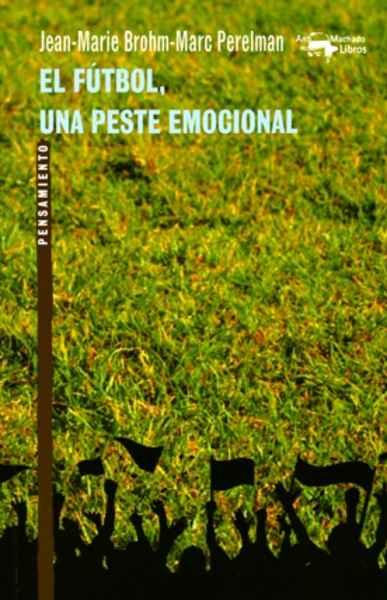EL FUTBOL. UNA PESTE EMOCIONAL