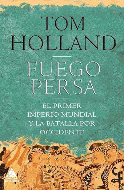 FUEGO PERSA. EL PRIMER IMPERIO MUNDIAL Y LA BATALLA POR OCCIDENTE