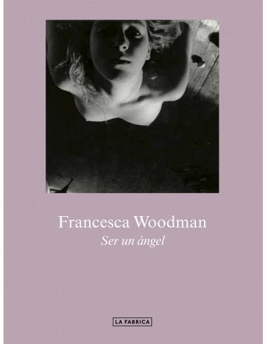 FRANCESCA WOODMAN. SER UN ANGEL