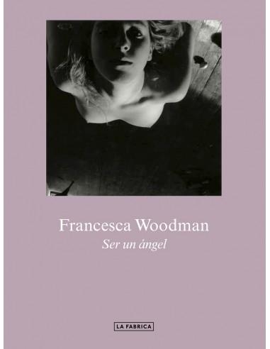 FRANCESCA WOODMAN. SER UN ANGEL