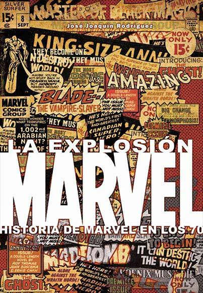 LA EXPLOSION MARVEL. HISTORIA DE MARVEL EN LOS 70