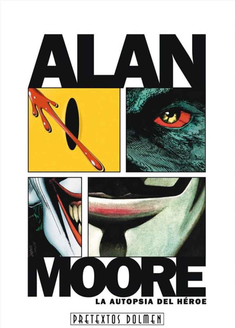 ALAN MOORE. LA AUTOPSIA DEL HEROE