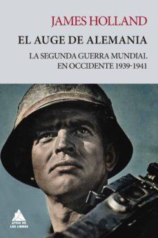 EL AUGE DE ALEMANIA. LA SEGUNDA GUERRA MUNDIAL EN OCCIDENTE 1939-1941