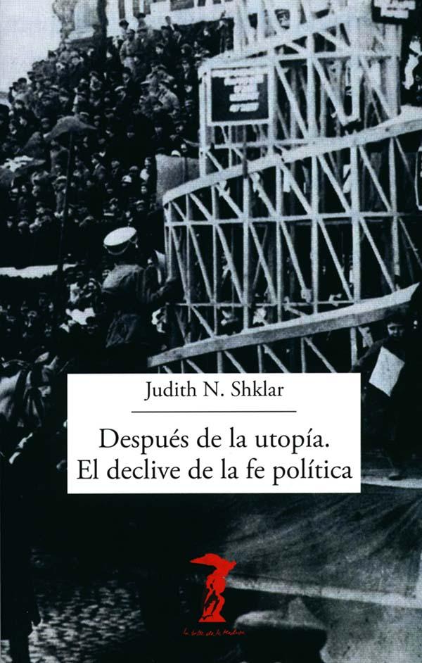 DESPUES DE LA UTOPIA. EL DECLIVE DE LA FE POLITICA
