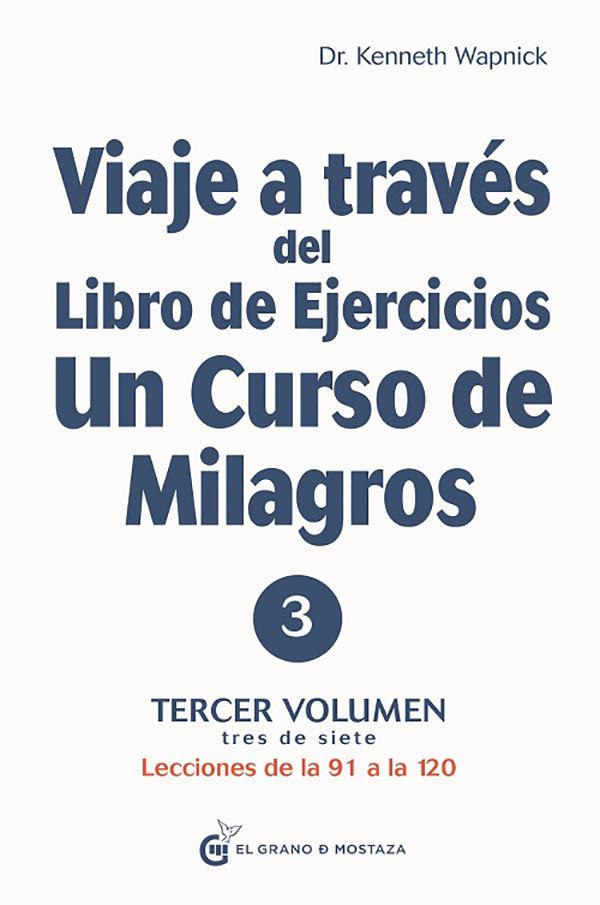 VIAJE A TRAVES DEL LIBRO DE EJERCICIOS DE UN CURSO DE MILAGROS VOL III. LECCIONES DE LA 91 A LA 120
