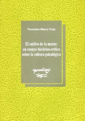 EL CULTIVO DE LA MENTE: UN ENSAYO HISTORICO-CRITICO SOBRE LA CULTURA PSICOLOGICA