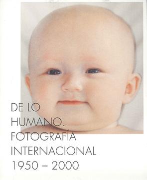 DE LO HUMANO. FOTOGRAFIA INTERNACIONAL 1950 - 2000