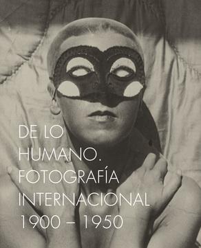 DE LO HUMANO. FOTOGRAFIA INTERNACIONAL 1900-1950