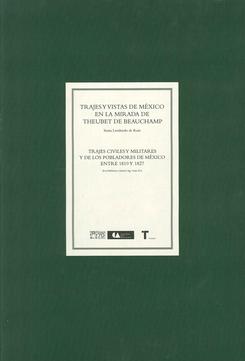 TRAJES Y VISTAS DE MEXICO EN LA MIRADA DE THEUBET DE BEAUCHAMP